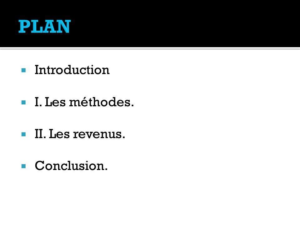 Introduction  I. Les méthodes.  II. Les revenus.  Conclusion.