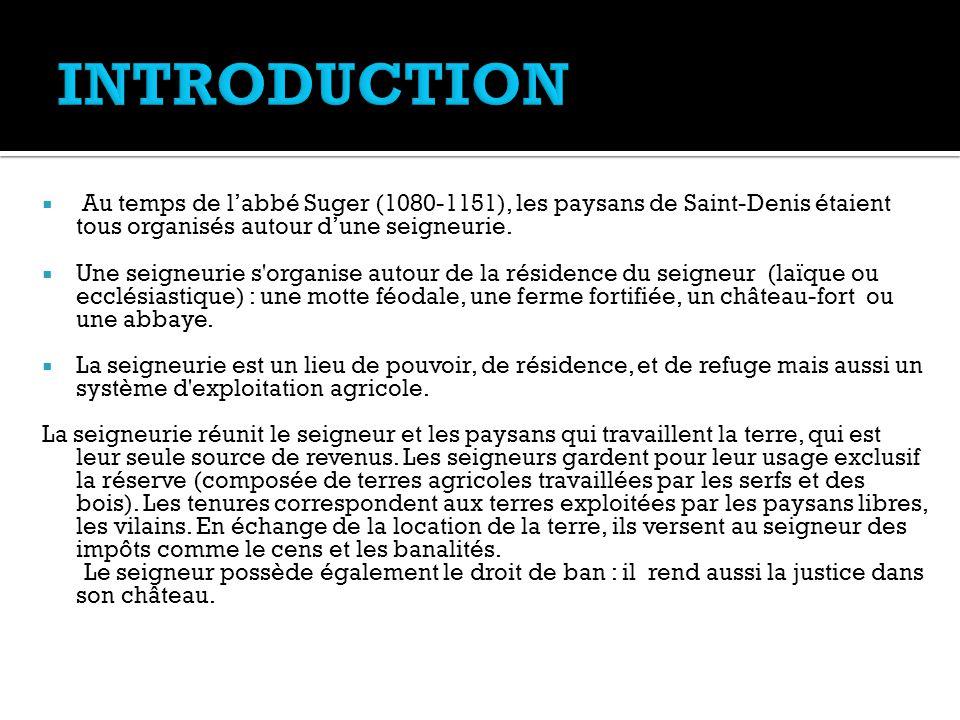  Au temps de l'abbé Suger (1080-1151), les paysans de Saint-Denis étaient tous organisés autour d'une seigneurie.  Une seigneurie s'organise autour