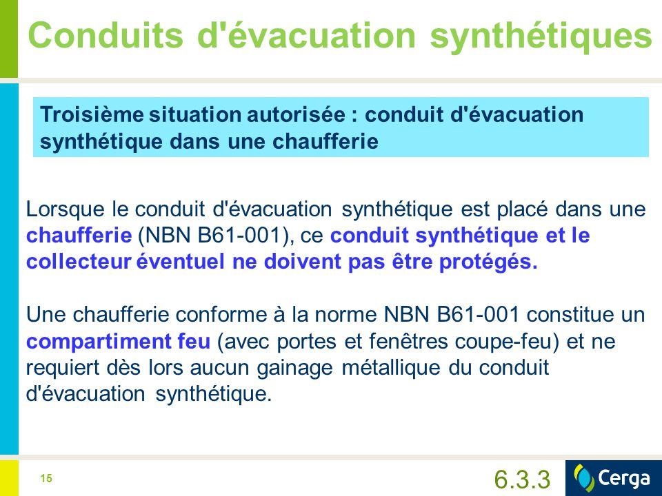 15 Conduits d'évacuation synthétiques Troisième situation autorisée : conduit d'évacuation synthétique dans une chaufferie Lorsque le conduit d'évacua