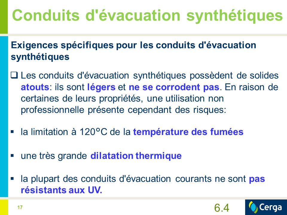 17 Conduits d'évacuation synthétiques Exigences spécifiques pour les conduits d'évacuation synthétiques  Les conduits d'évacuation synthétiques possè