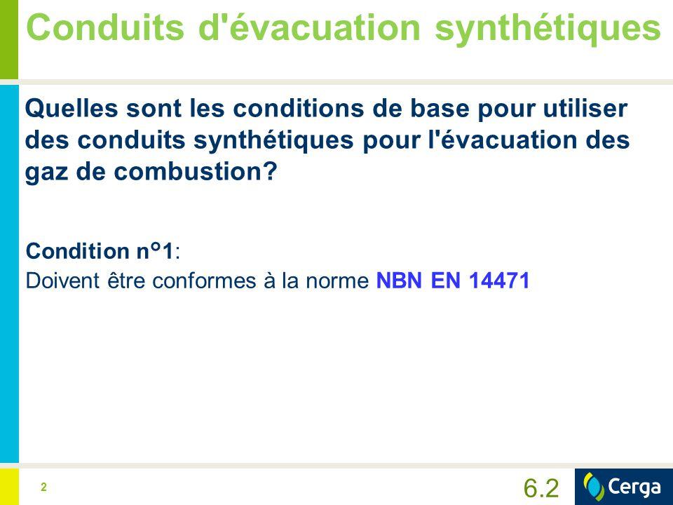 2 Quelles sont les conditions de base pour utiliser des conduits synthétiques pour l'évacuation des gaz de combustion? Condition n°1: Doivent être con