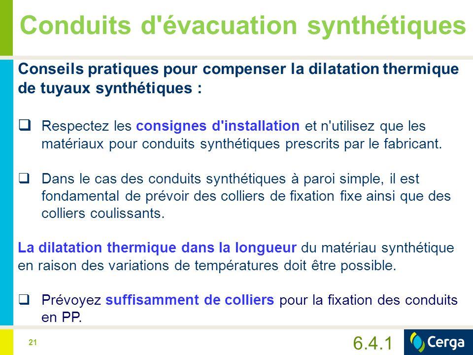 21 Conduits d'évacuation synthétiques Conseils pratiques pour compenser la dilatation thermique de tuyaux synthétiques :  Respectez les consignes d'i