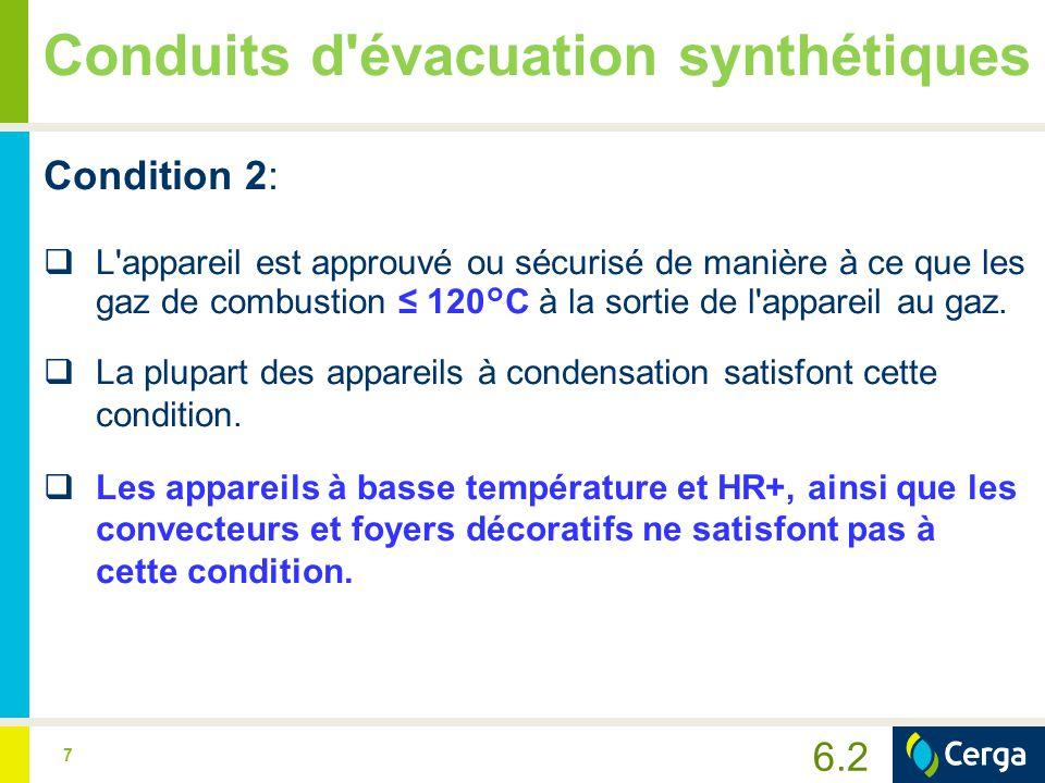 7 Conduits d'évacuation synthétiques Condition 2:  L'appareil est approuvé ou sécurisé de manière à ce que les gaz de combustion ≤ 120°C à la sortie
