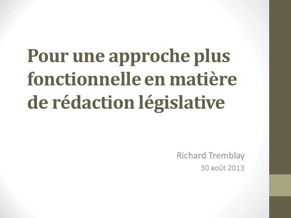 Pour une approche plus fonctionnelle en matière de rédaction législative Richard Tremblay 30 août 2013