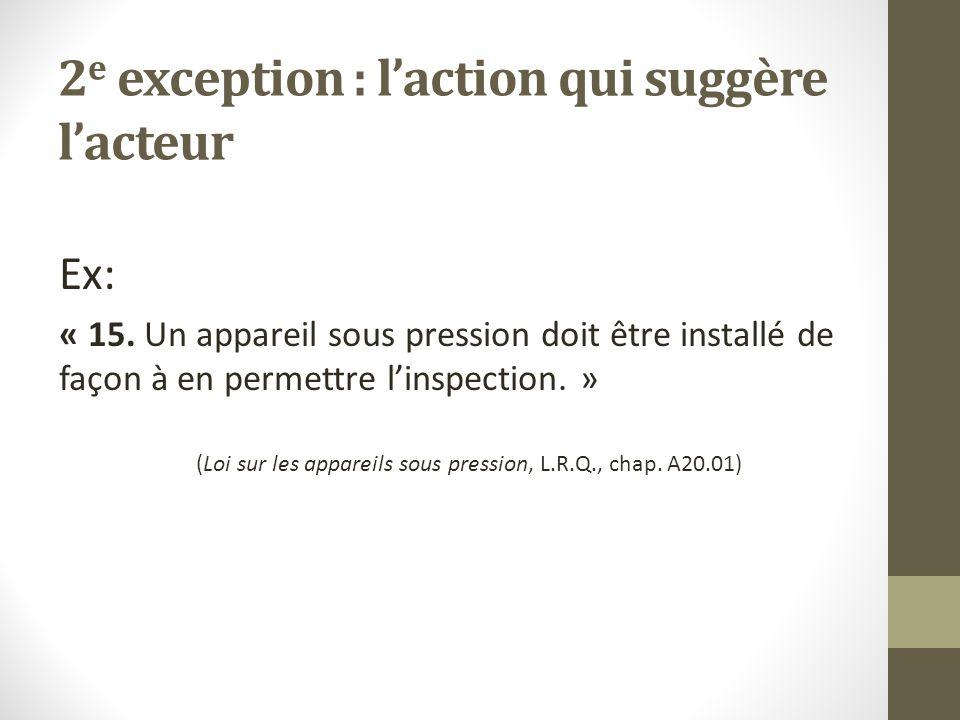 2 e exception : l'action qui suggère l'acteur Ex: « 15.