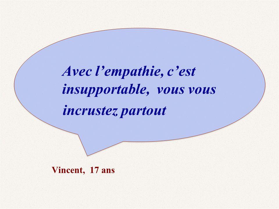Avec l'empathie, c'est insupportable, vous vous incrustez partout Vincent, 17 ans