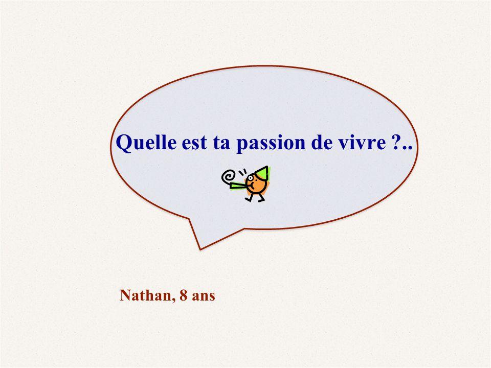 Nathan, 9 ans : Quelle est ta passion de vivre ?.. Nathan, 8 ans