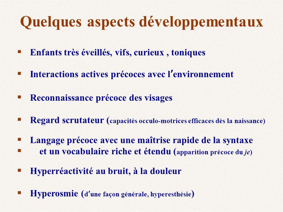 Quelques aspects développementaux  Enfants très éveillés, vifs, curieux, toniques  Interactions actives précoces avec l'environnement  Reconnaissan