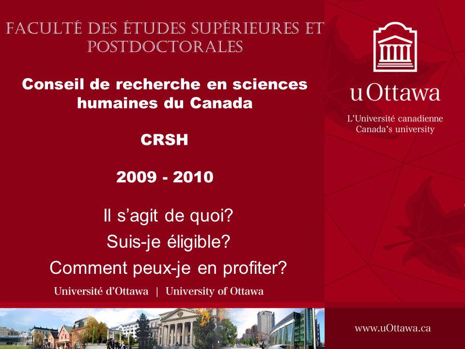 Faculté des études supérieures et postdoctorales Conseil de recherche en sciences humaines du Canada CRSH 2009 - 2010 Il s'agit de quoi? Suis-je éligi