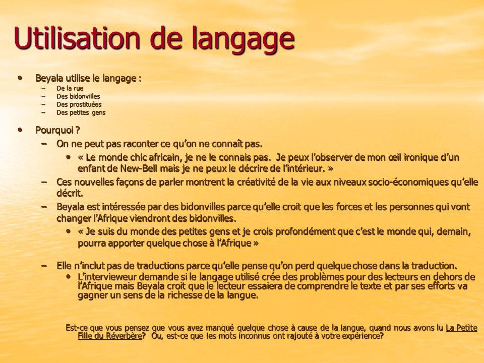 Utilisation de langage Beyala utilise le langage : Beyala utilise le langage : –De la rue –Des bidonvilles –Des prostituées –Des petites gens Pourquoi .