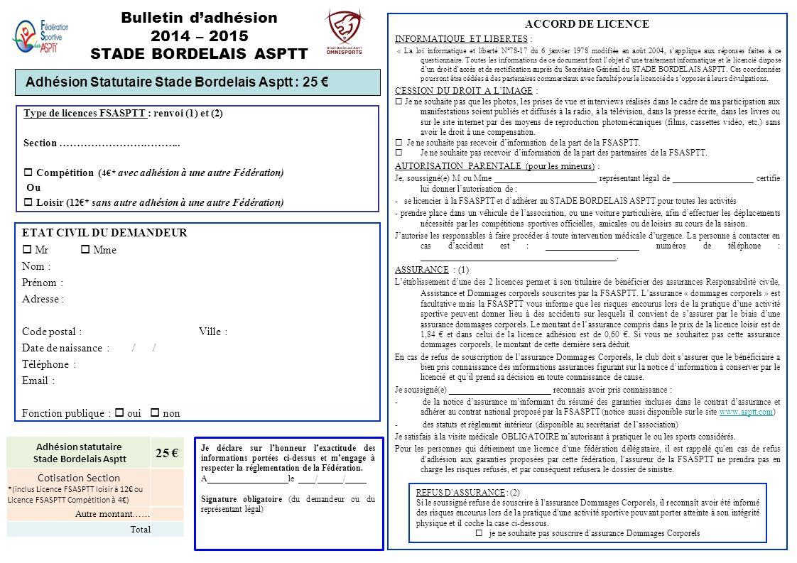 Bulletin d'adhésion 2014 – 2015 STADE BORDELAIS ASPTT ACCORD DE LICENCE INFORMATIQUE ET LIBERTES : « La loi informatique et liberté N°78-17 du 6 janvier 1978 modifiée en août 2004, s'applique aux réponses faites à ce questionnaire.