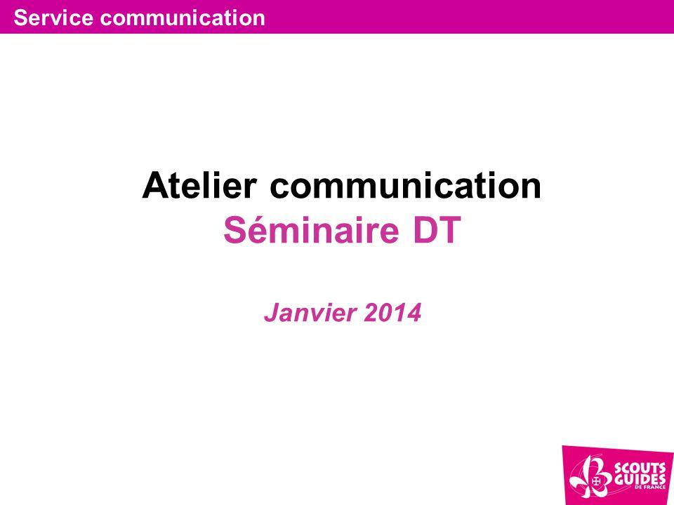 Atelier communication Séminaire DT Janvier 2014 Service communication
