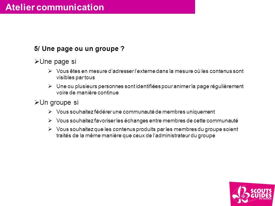 Atelier communication 5/ Une page ou un groupe ?  Une page si  Vous êtes en mesure d'adresser l'externe dans la mesure où les contenus sont visibles