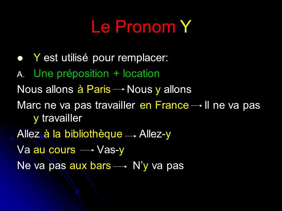 Le Pronom Y Y est utilisé pour remplacer: A. A.