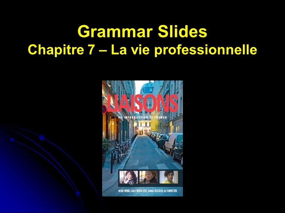 Grammar Slides Chapitre 7 – La vie professionnelle
