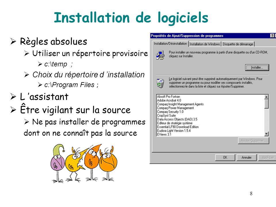8 Installation de logiciels  Règles absolues  Utiliser un répertoire provisoire  c:\temp ;  Choix du répertoire d 'installation  c:\Program Files ;  L 'assistant  Être vigilant sur la source  Ne pas installer de programmes dont on ne connaît pas la source
