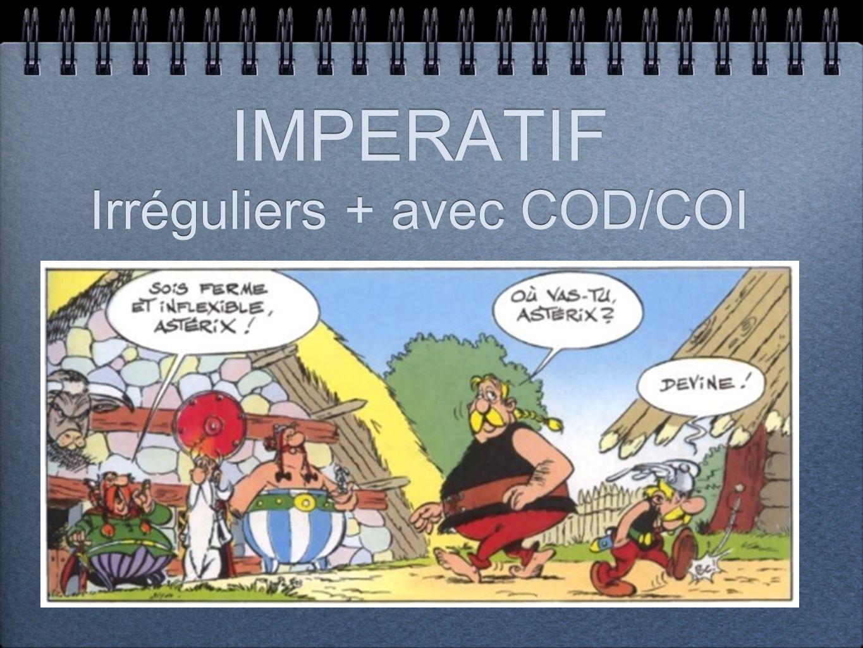 IMPERATIF Irréguliers + avec COD/COI
