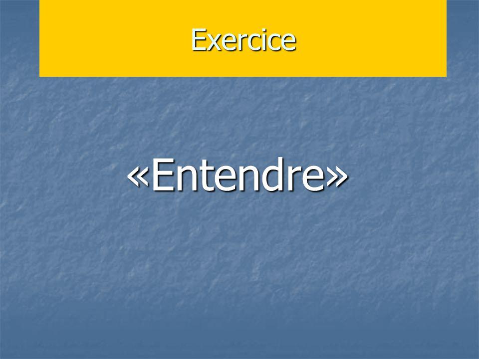 Exercice«Entendre»