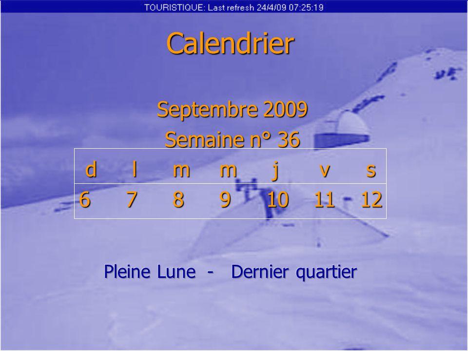 Calendrier Septembre 2009 Semaine n° 36 d lm m j v s d lm m j v s 6 7 8 9 10 11 12 Août 2007 Semainedlmmjvs 293031 1234 567891011 12131415161718 19202122232425 262728293031 1