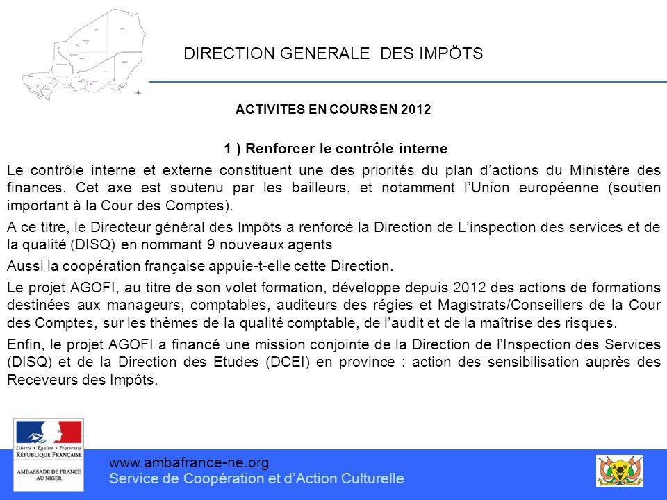 www.ambafrance-ne.org Service de Coopération et d'Action Culturelle DIRECTION GENERALE DES IMPÖTS ACTIVITES EN COURS EN 2012 1 ) Renforcer le contrôle