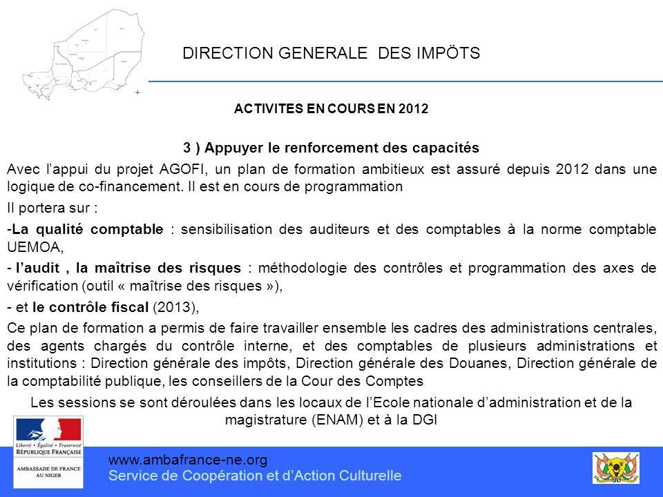 www.ambafrance-ne.org Service de Coopération et d'Action Culturelle DIRECTION GENERALE DES IMPÖTS ACTIVITES EN COURS EN 2012 3 ) Appuyer le renforceme