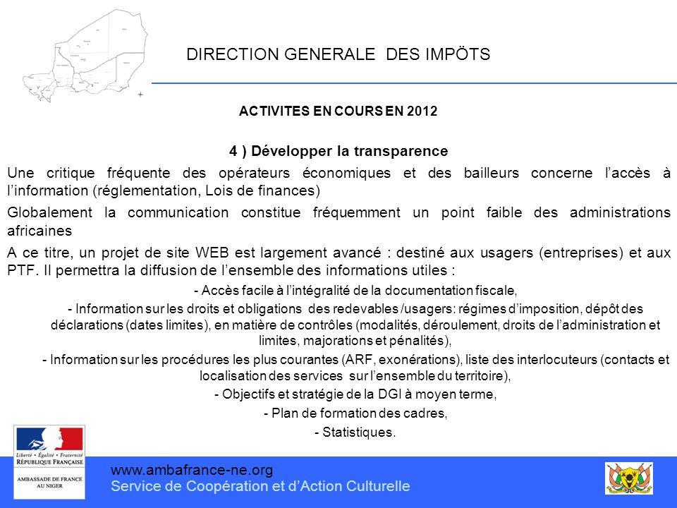 www.ambafrance-ne.org Service de Coopération et d'Action Culturelle DIRECTION GENERALE DES IMPÖTS ACTIVITES EN COURS EN 2012 4 ) Développer la transpa