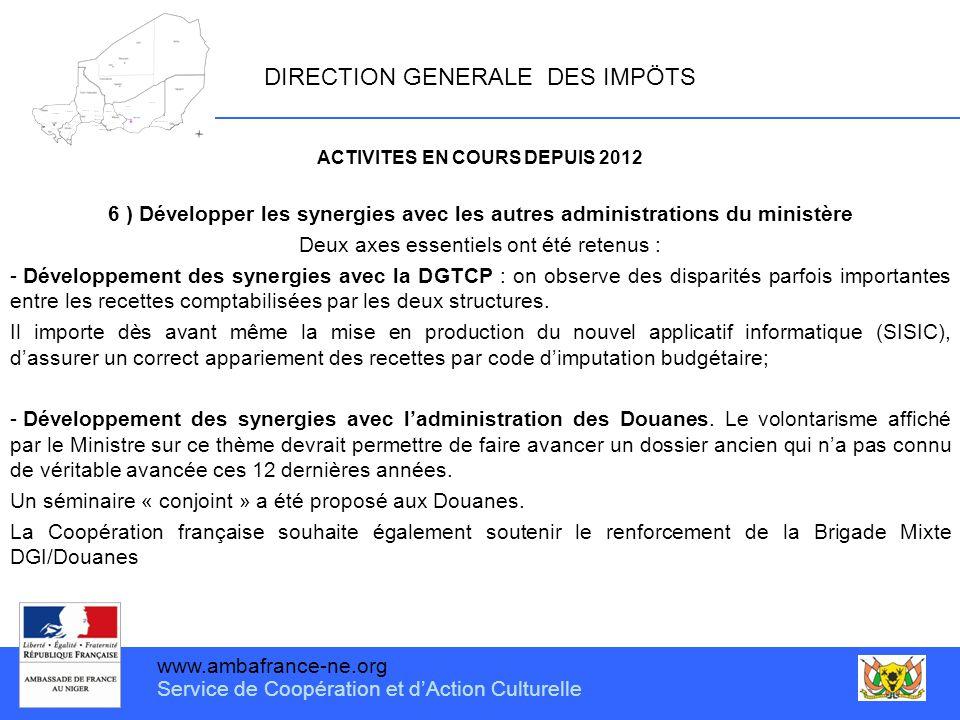www.ambafrance-ne.org Service de Coopération et d'Action Culturelle DIRECTION GENERALE DES IMPÖTS ACTIVITES EN COURS DEPUIS 2012 6 ) Développer les sy
