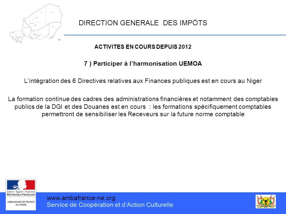 www.ambafrance-ne.org Service de Coopération et d'Action Culturelle DIRECTION GENERALE DES IMPÖTS ACTIVITES EN COURS DEPUIS 2012 7 ) Participer à l'ha