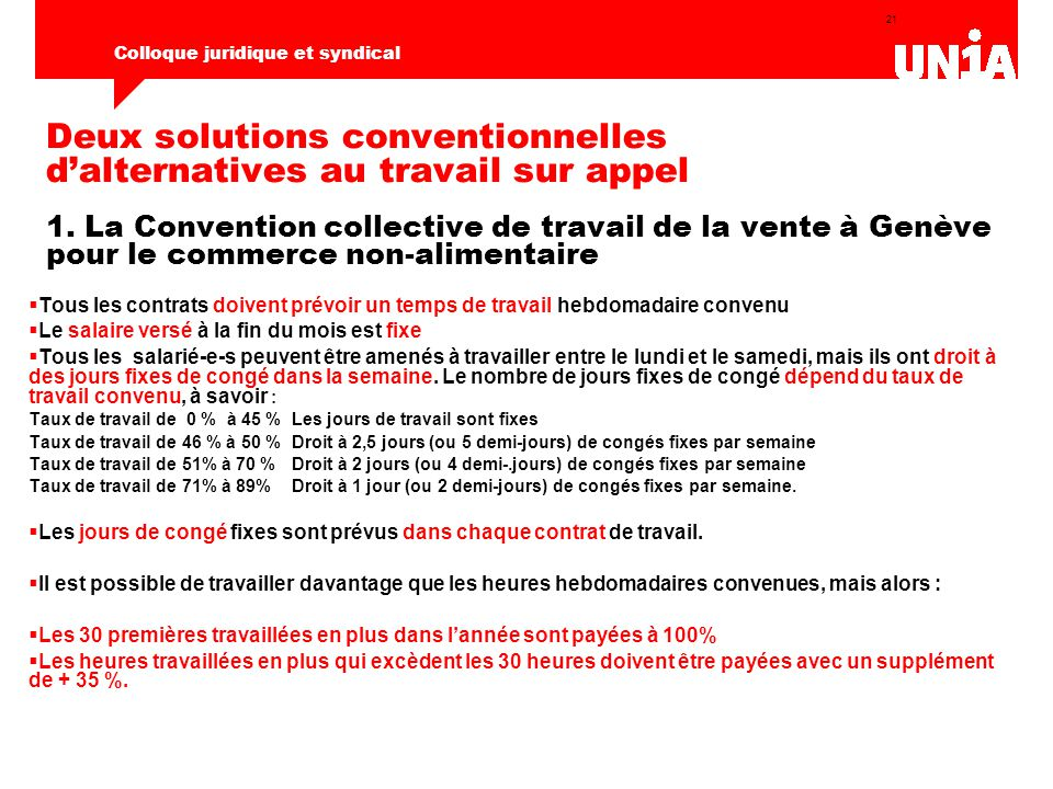 21 Colloque juridique et syndical Deux solutions conventionnelles d'alternatives au travail sur appel 1. La Convention collective de travail de la ven