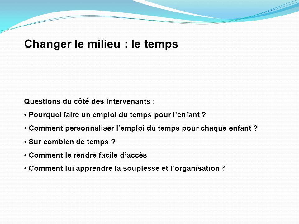 Changer le milieu : le temps Questions du côté des intervenants : Pourquoi faire un emploi du temps pour l'enfant .