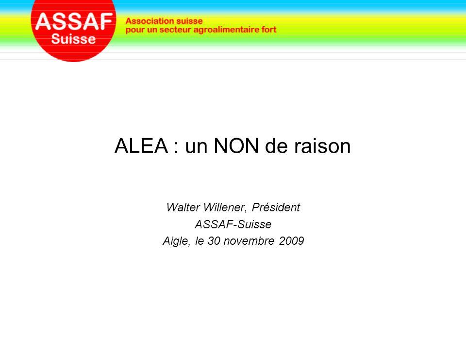 ALEA : un NON de raison Walter Willener, Président ASSAF-Suisse Aigle, le 30 novembre 2009