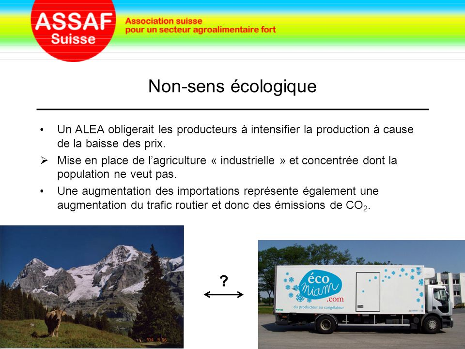 Non-sens écologique Un ALEA obligerait les producteurs à intensifier la production à cause de la baisse des prix.