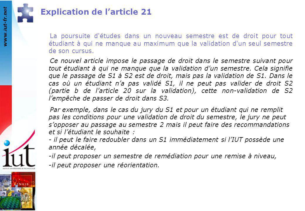 www.iut-fr.net Explication de l'article 21 La poursuite d'études dans un nouveau semestre est de droit pour tout étudiant à qui ne manque au maximum q