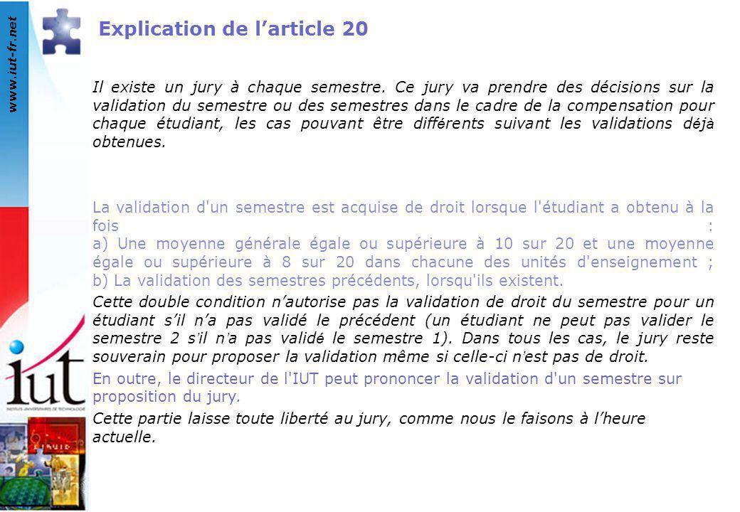 www.iut-fr.net Explication de l'article 20 Il existe un jury à chaque semestre. Ce jury va prendre des décisions sur la validation du semestre ou des