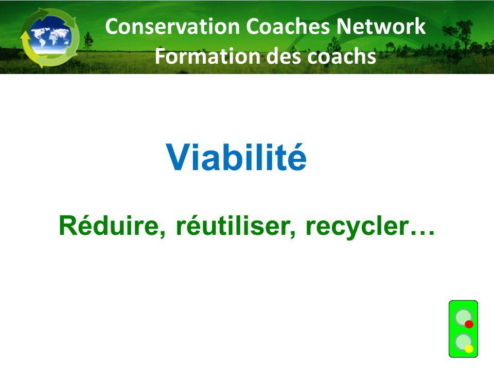 Viabilité Réduire, réutiliser, recycler… Conservation Coaches Network Formation des coachs