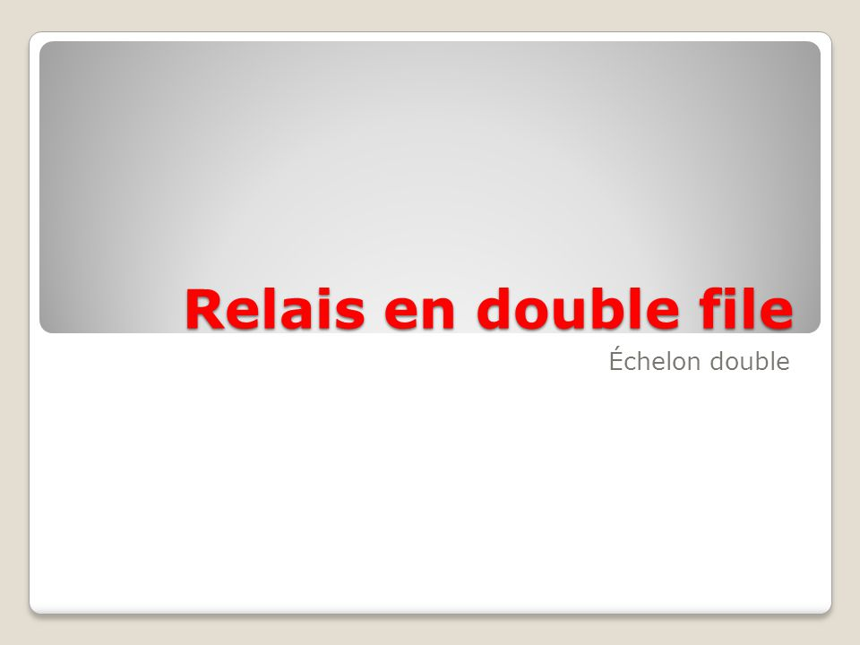 Relais en double file Échelon double