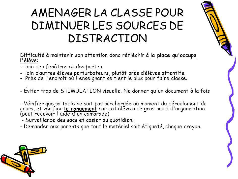 AMENAGER LA CLASSE POUR DIMINUER LES SOURCES DE DISTRACTION Difficulté à maintenir son attention donc réfléchir à la place qu'occupe l'élève: - loin d
