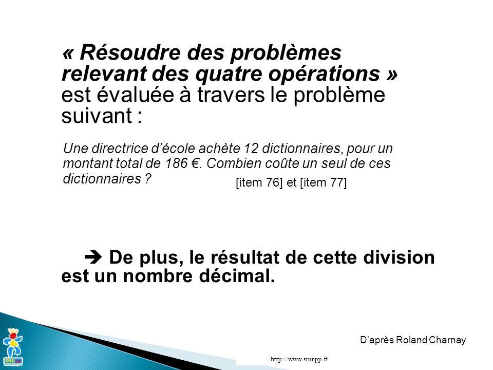 « Résoudre des problèmes relevant des quatre opérations » est évaluée à travers le problème suivant :  De plus, le résultat de cette division est un nombre décimal.