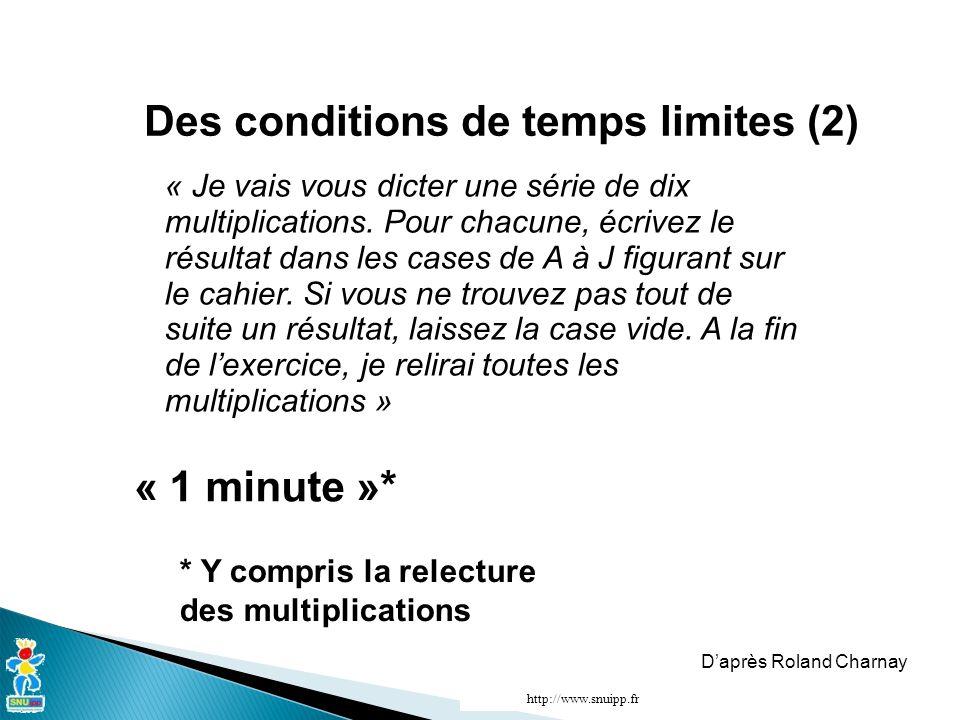 Des conditions de temps limites (2) « Je vais vous dicter une série de dix multiplications.