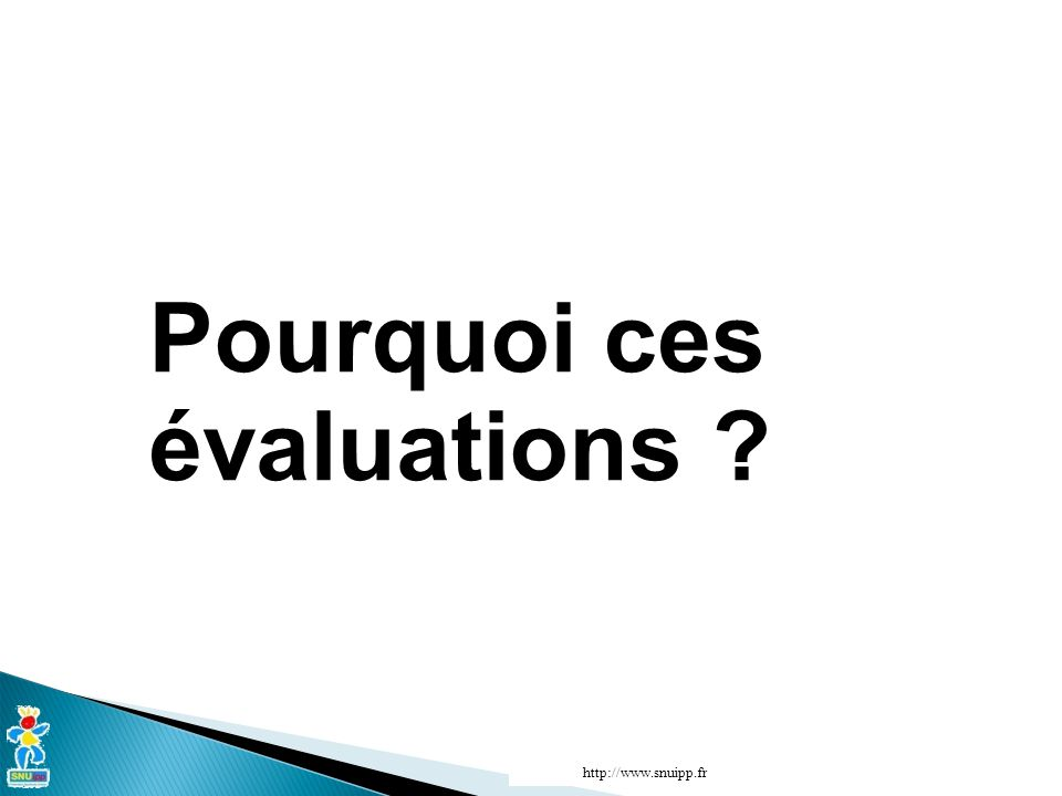 Pourquoi ces évaluations http://www.snuipp.fr