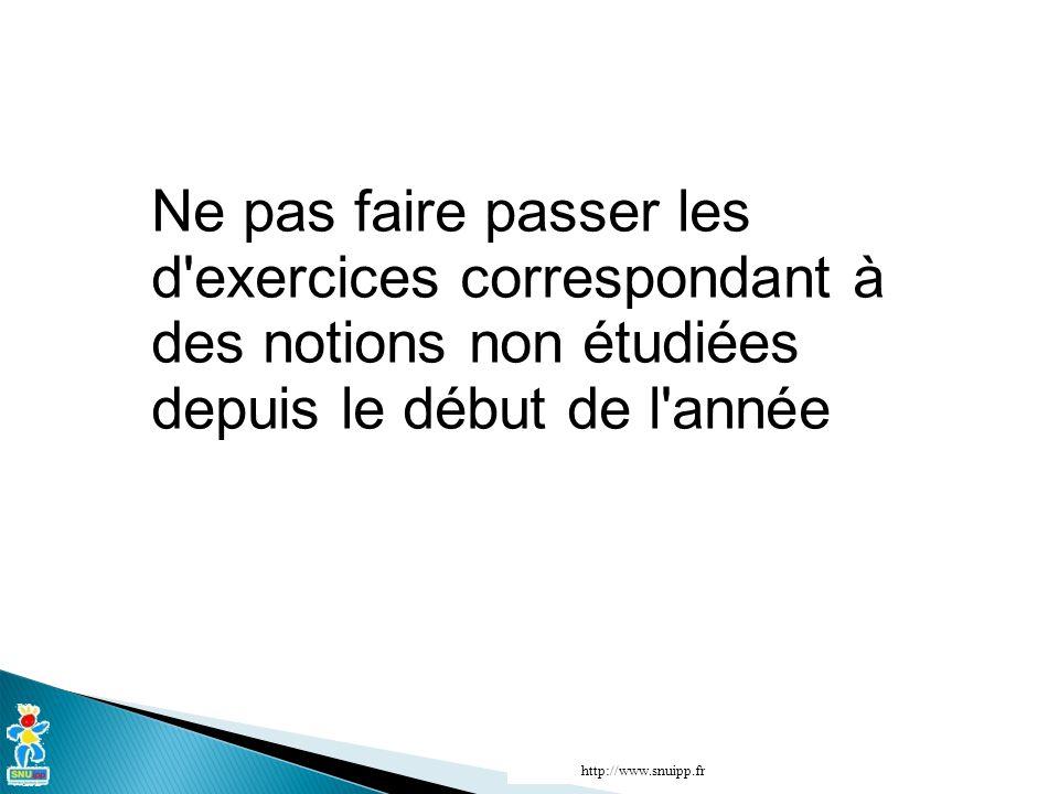 Ne pas faire passer les d exercices correspondant à des notions non étudiées depuis le début de l année http://www.snuipp.fr
