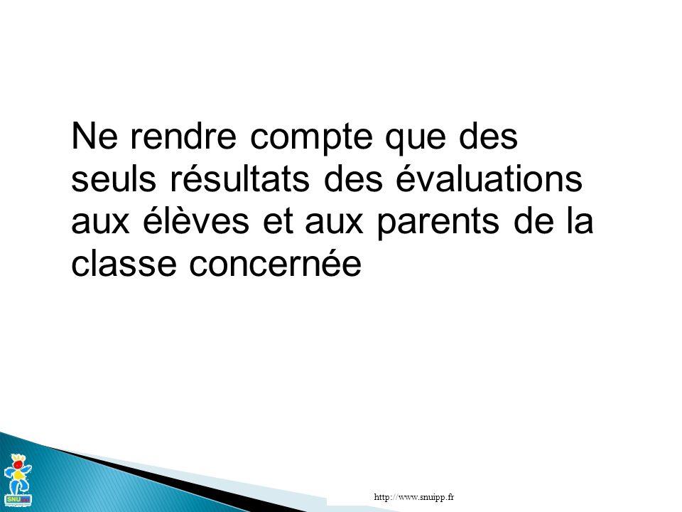 Ne rendre compte que des seuls résultats des évaluations aux élèves et aux parents de la classe concernée http://www.snuipp.fr