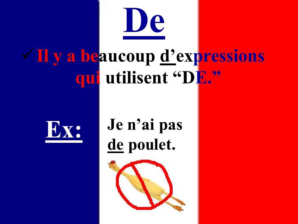 De Il y a beaucoup d'expressions qui utilisent DE. Ex: Je n'ai pas de poulet.