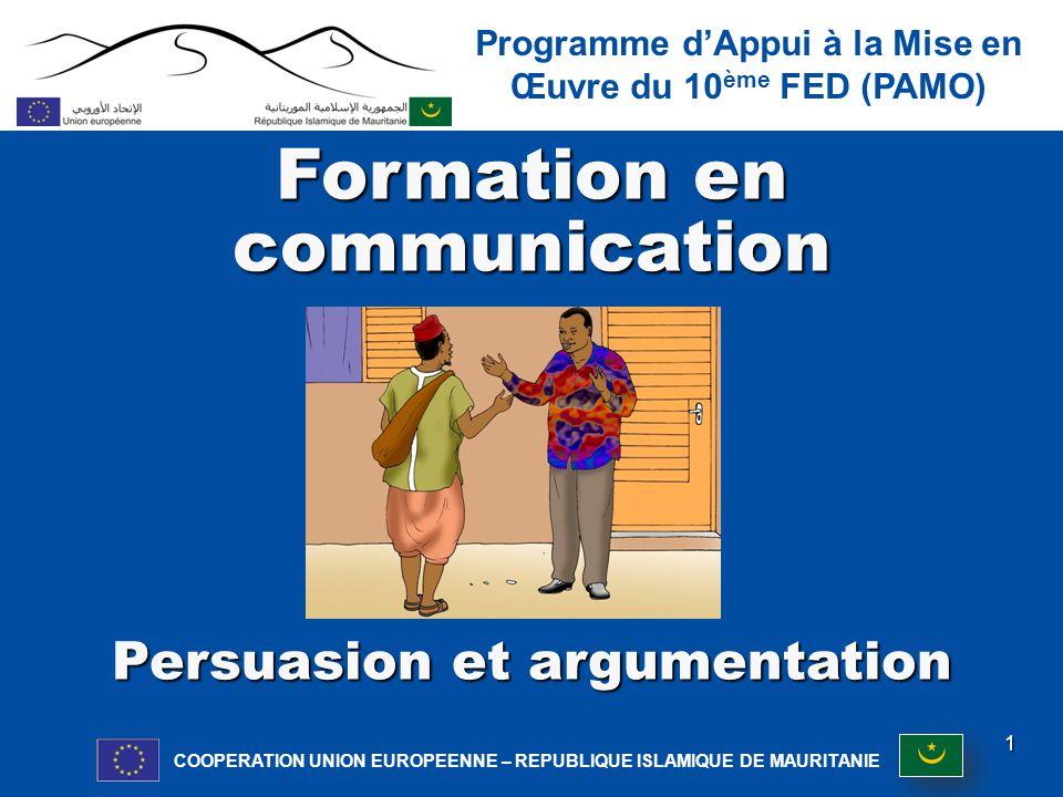Programme d'Appui à la Mise en Œuvre du 10 ème FED (PAMO) COOPERATION UNION EUROPEENNE – REPUBLIQUE ISLAMIQUE DE MAURITANIE 1 Formation en communication Persuasion et argumentation