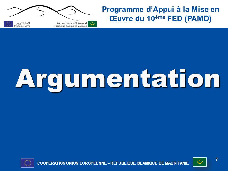 Programme d'Appui à la Mise en Œuvre du 10 ème FED (PAMO) COOPERATION UNION EUROPEENNE – REPUBLIQUE ISLAMIQUE DE MAURITANIE 7 Argumentation