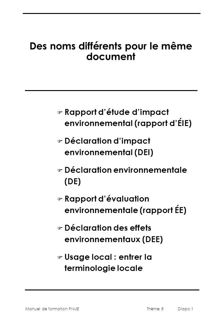 Thème 8 Diapo 1 Manuel de formation PNUE Des noms différents pour le même document F Rapport d'étude d'impact environnemental (rapport d'ÉIE) F Déclar