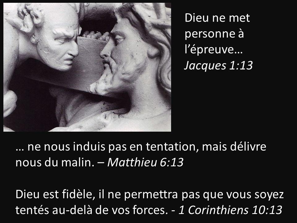 … ne nous induis pas en tentation, mais délivre nous du malin. – Matthieu 6:13 Dieu est fidèle, il ne permettra pas que vous soyez tentés au-delà de v