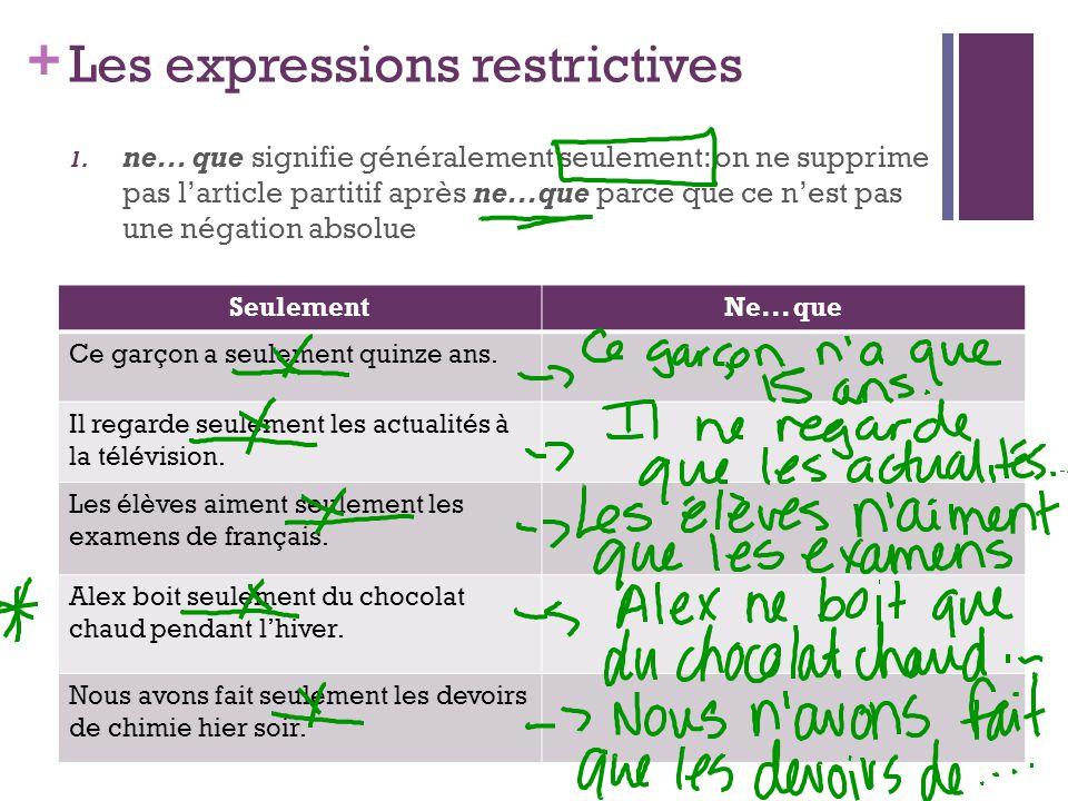 + Les expressions restrictives 1. ne... que signifie généralement seulement: on ne supprime pas l'article partitif après ne...que parce que ce n'est p