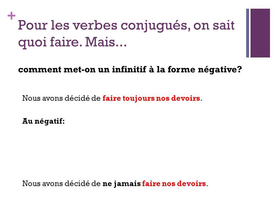+ Pour les verbes conjugués, on sait quoi faire. Mais... comment met-on un infinitif à la forme négative? Nous avons décidé de faire toujours nos devo