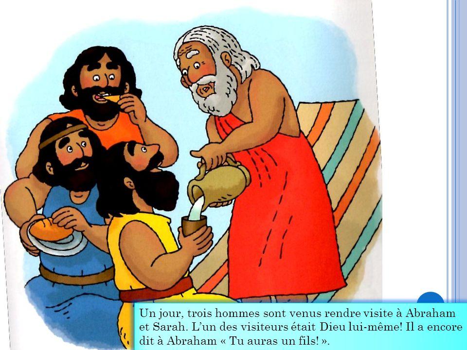 Un jour, trois hommes sont venus rendre visite à Abraham et Sarah. L'un des visiteurs était Dieu lui-même! Il a encore dit à Abraham « Tu auras un fil
